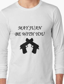 May Juan be With You Long Sleeve T-Shirt