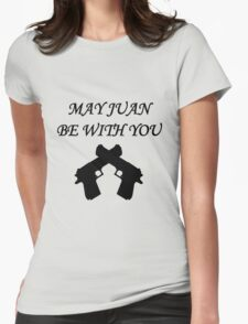 May Juan be With You Womens Fitted T-Shirt
