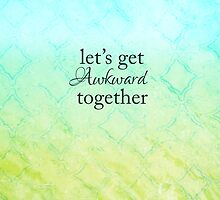 Let's Get Awkward Together by JCreate
