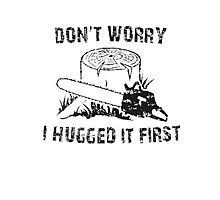 Don't Worry I Hugged It First Photographic Print