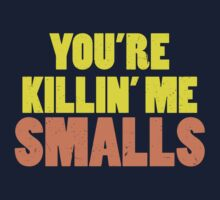 You're Killin' Me Smalls by samberry236