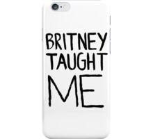 Britney Taught Me iPhone Case/Skin