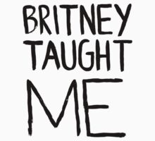 Britney Taught Me by nigelcameron