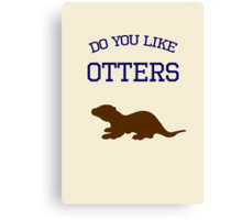 Do you like otters? Canvas Print