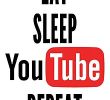 Eat, Sleep, Youtube, Repeat by ItsJustMeAgain