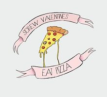 Screw Valentines, Eat Pizza by Krystel K