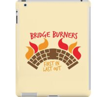 Bridge BURNERS first in last out iPad Case/Skin