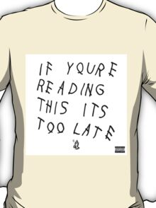 Drake - If You're Reading This Its Too Late T-Shirt