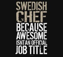 Hilarious 'Swedish Chef because Badass Isn't an Official Job Title' Tshirt, Accessories and Gifts by Albany Retro