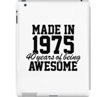 'Made in 1975, 40 Years of Being Awesome' T-shirts, Hoodies, Accessories and Gifts iPad Case/Skin