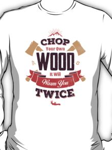 CHOP YOUR OWN WOOD T-Shirt