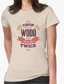 CHOP YOUR OWN WOOD Womens Fitted T-Shirt