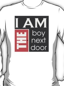 I am the boy next door  T-Shirt