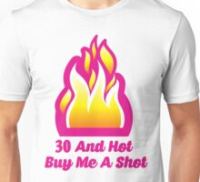 30 And  Hot Buy Me A Shot Unisex T-Shirt
