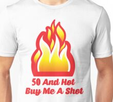 50 And  Hot Buy Me A Shot Unisex T-Shirt