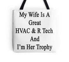 My Wife Is A Great HVAC & R Tech And I'm Her Trophy  Tote Bag