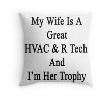 My Wife Is A Great HVAC & R Tech And I'm Her Trophy  Throw Pillow