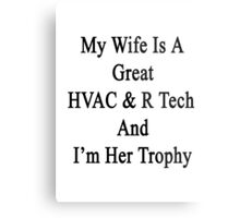 My Wife Is A Great HVAC & R Tech And I'm Her Trophy  Metal Print