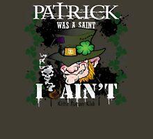 """""""Patrick was a Saint, I AIN'T!"""" Unisex T-Shirt"""