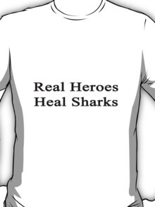 Real Heroes Heal Sharks  T-Shirt