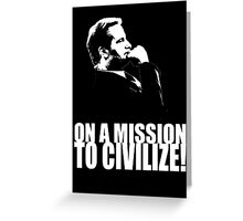 On a Missions to Civilize! Greeting Card