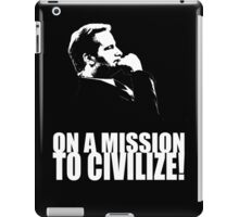 On a Missions to Civilize! iPad Case/Skin