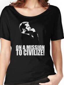 On a Missions to Civilize! Women's Relaxed Fit T-Shirt