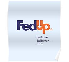 Fed Up?...Seek the Deliverer, Matthew 7:7 Poster