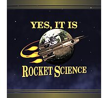 Yes, It Is Rocket Science Photographic Print