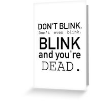 Blink and you're dead. Greeting Card