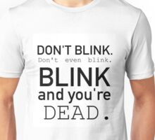 Blink and you're dead. Unisex T-Shirt