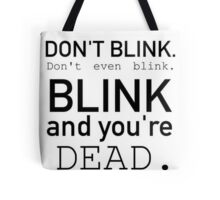 Blink and you're dead. Tote Bag