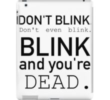 Blink and you're dead. iPad Case/Skin