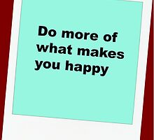 Do more of what makes you happy by suggletdeyesx