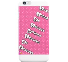 Don't judge my choices without knowing my reasons iPhone Case/Skin