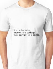 It is better to be master in a cottage than servant in a castle. Unisex T-Shirt