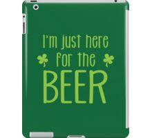 I'm just here for the BEER! funny shamrock ST PATRICK's day Design iPad Case/Skin
