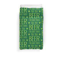 I'm just here for the BEER! funny shamrock ST PATRICK's day Design Duvet Cover