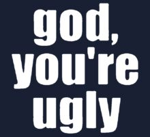 GOD YOU ARE UGLY by OTIS PORRITT