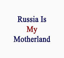 Russia Is My Motherland  Unisex T-Shirt