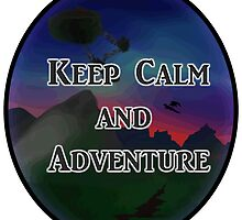 Keep Calm And Adventure by CatteyTheKlutz