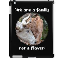 """""""We are a family, not a flavor"""" iPad Case/Skin"""