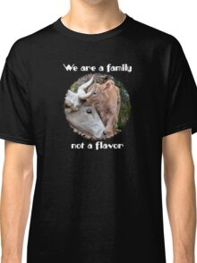 """We are a family, not a flavor"" Classic T-Shirt"