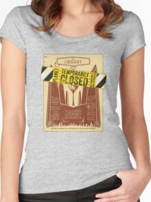 The Library is CLOSED!  Women's Fitted Scoop T-Shirt