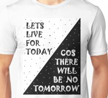 LETS LIVE FOR TODAY - COS THERE WILL BE NO TOMORROW Unisex T-Shirt