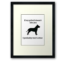 If my pit bull doesn't like you  Framed Print