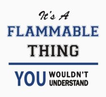 It's a FLAMMABLE thing, you wouldn't understand !! by thinging