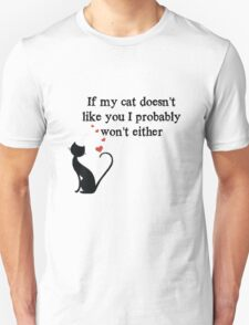 If my cat doesn't like you Unisex T-Shirt