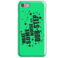 Make Some Noise it's Dubstep iPhone Case/Skin
