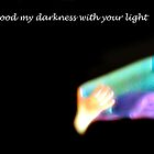 flood my darkness with your light from ELP Lend your Love to me tonight by mychaelalchemy